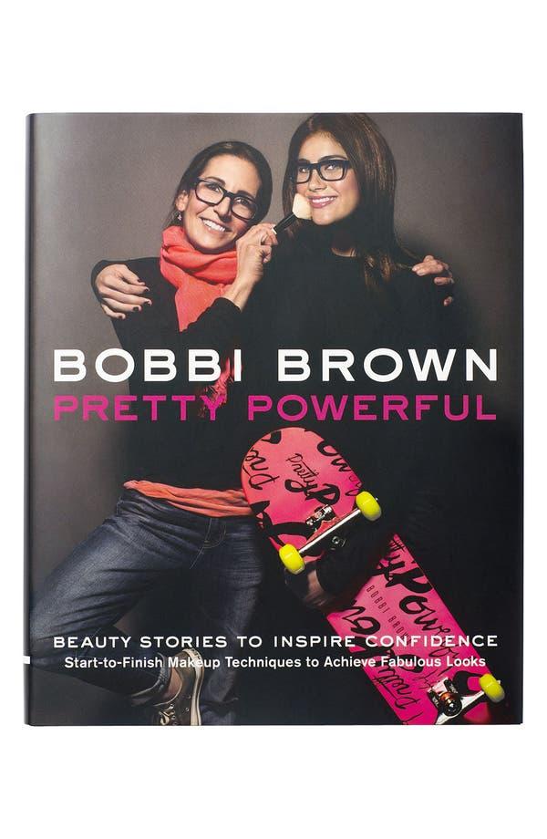 Alternate Image 1 Selected - Bobbi Brown 'Pretty Powerful' Makeup Manual