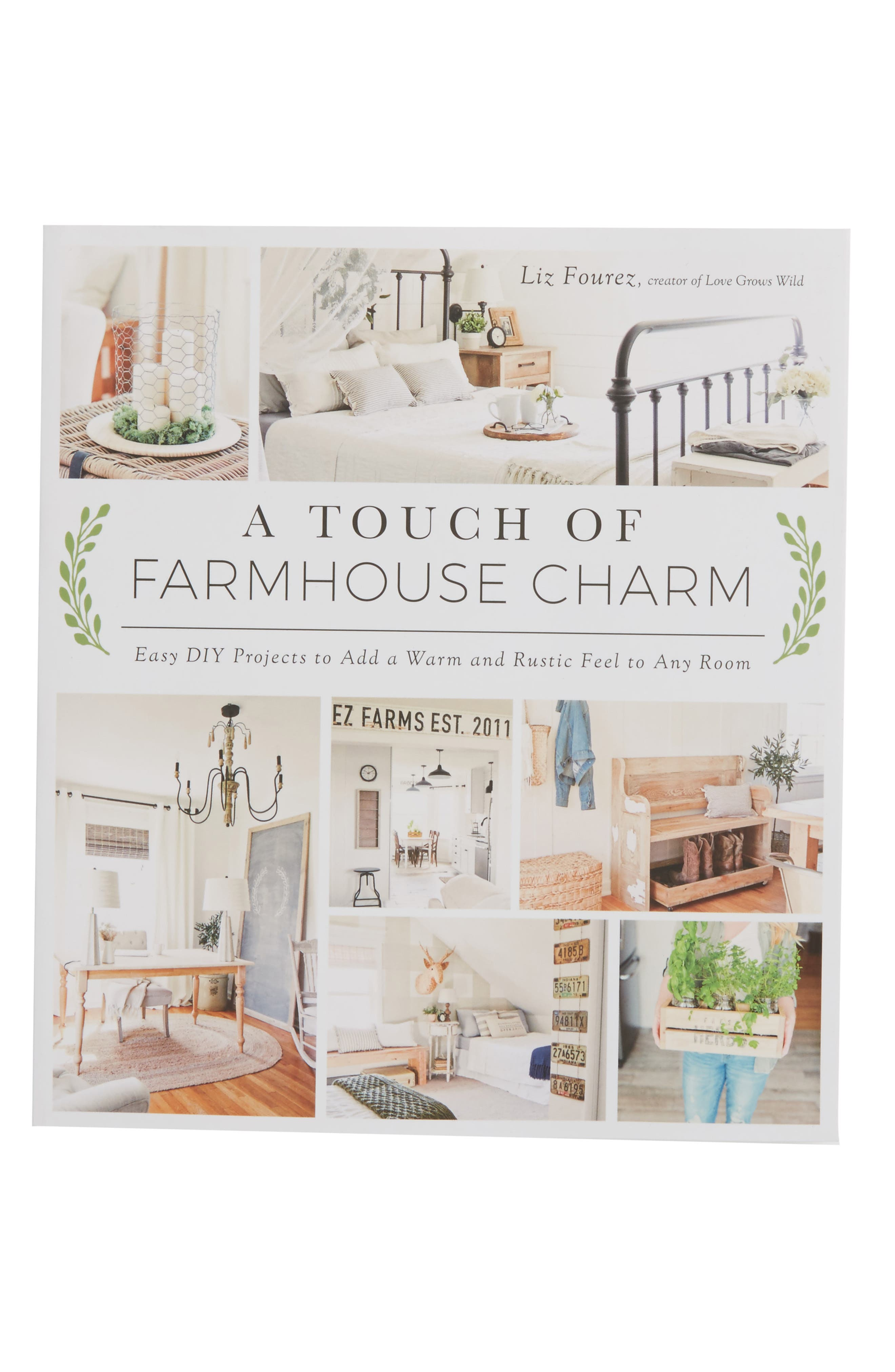 A Touch of Farmhouse Charm: Easy DIY Projects to Add a Warm and Rustic Feel to Any Room Book
