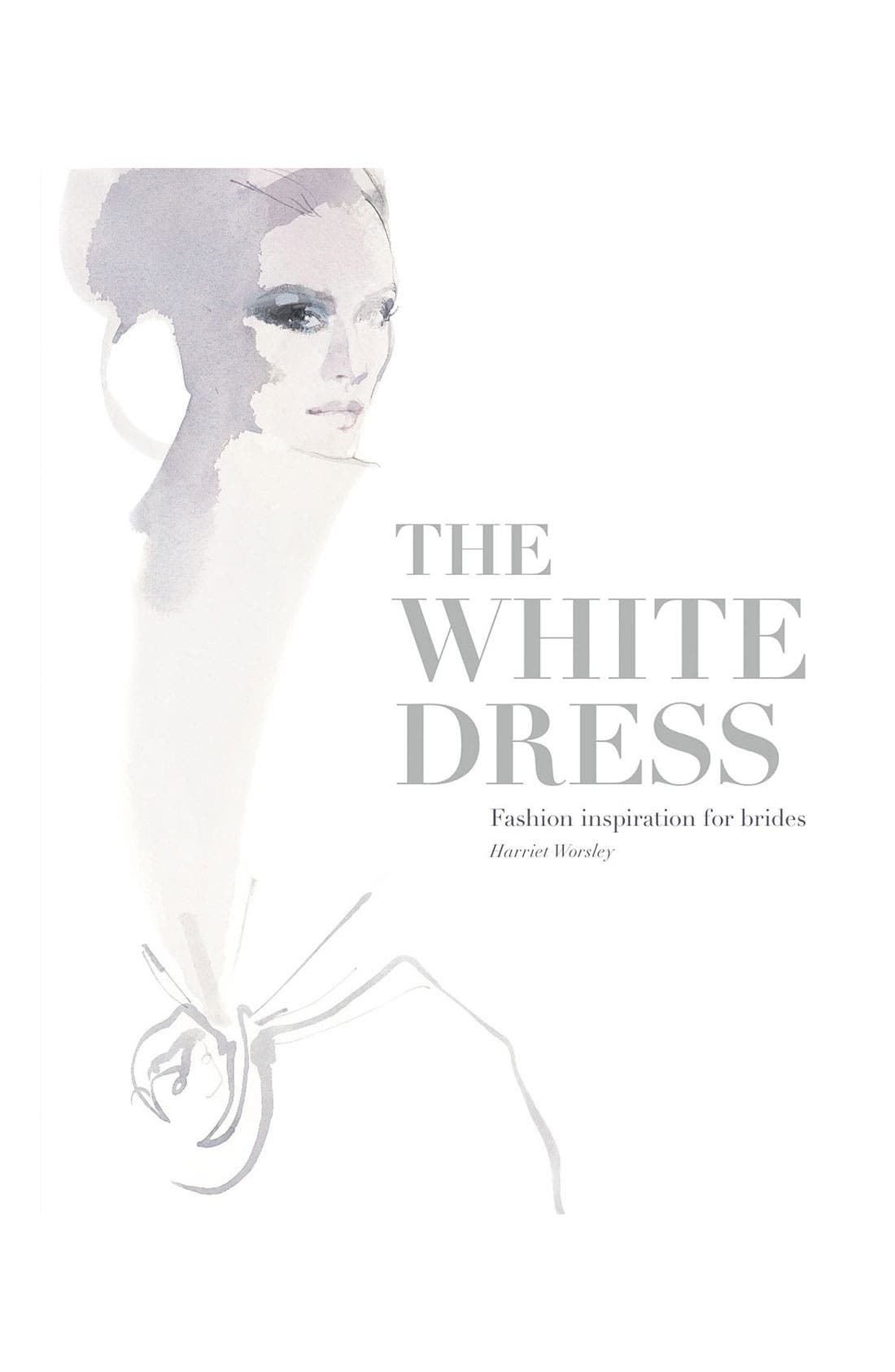 Alternate Image 1 Selected - 'The White Dress: Fashion Inspiration for Brides' Book