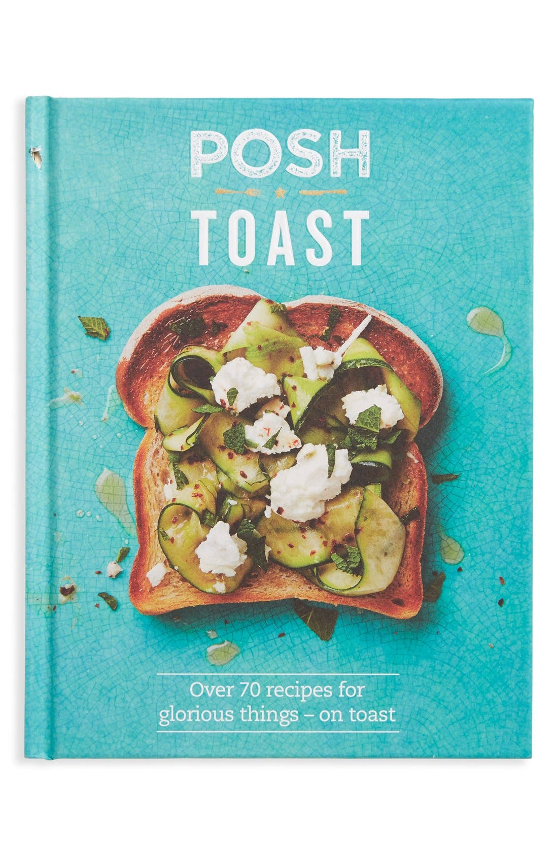 'Posh Toast: Over 70 Recipes for Glorious Things - On Toast' Recipe Book