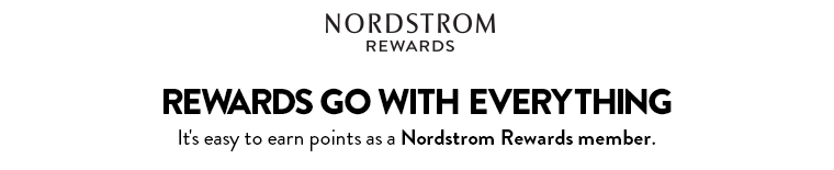 Rewards go with everything. It's easy to earn points as a Nordstrom Rewards member.