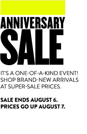Anniversary Sale: brand-new arrivals at super-sale prices, through August 6.