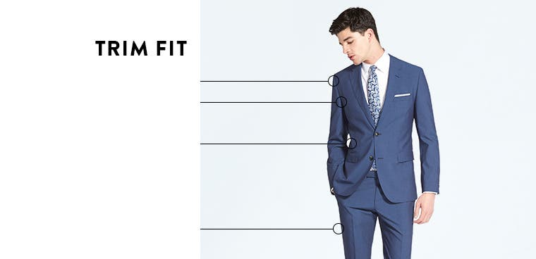 Trim-fit suits.