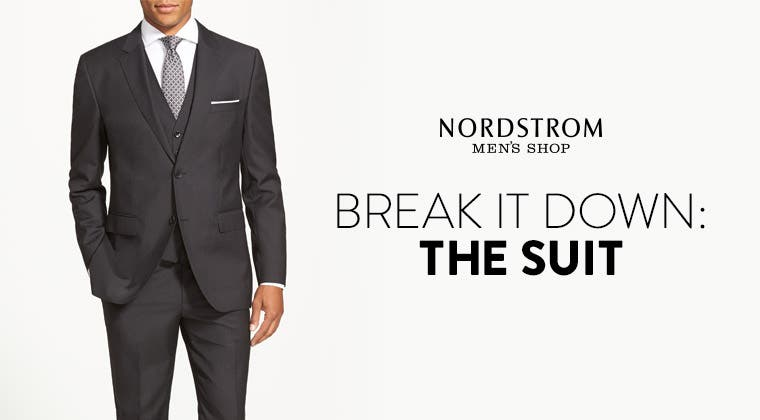 Break it down: the suit. Nordstrom Men's Shop.