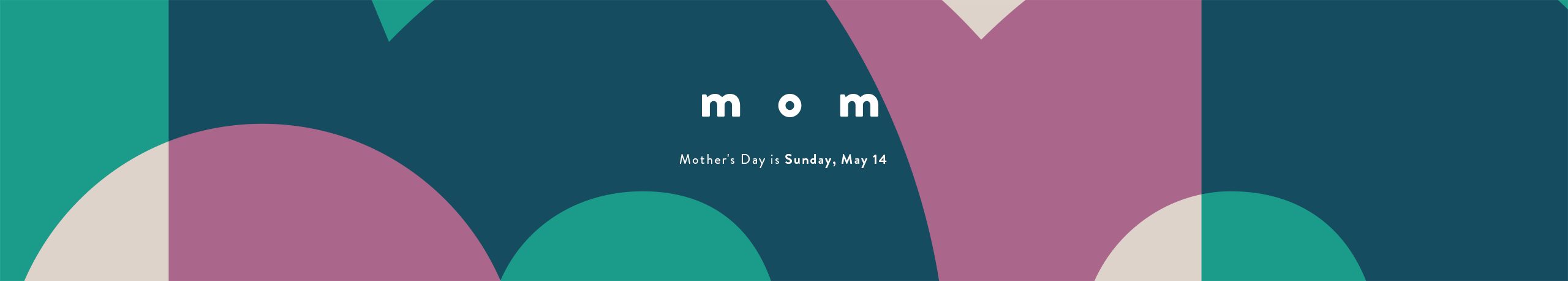 Mom: Mother's Day is Sunday, May 14.