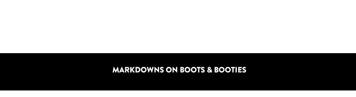 Markdowns on boots and booties.