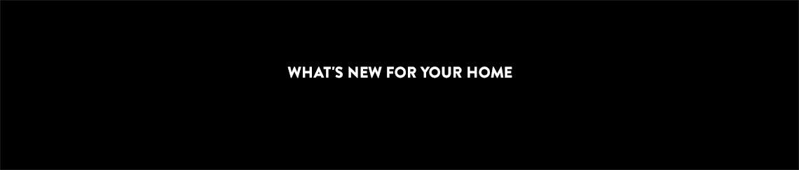 Discover home new arrivals.