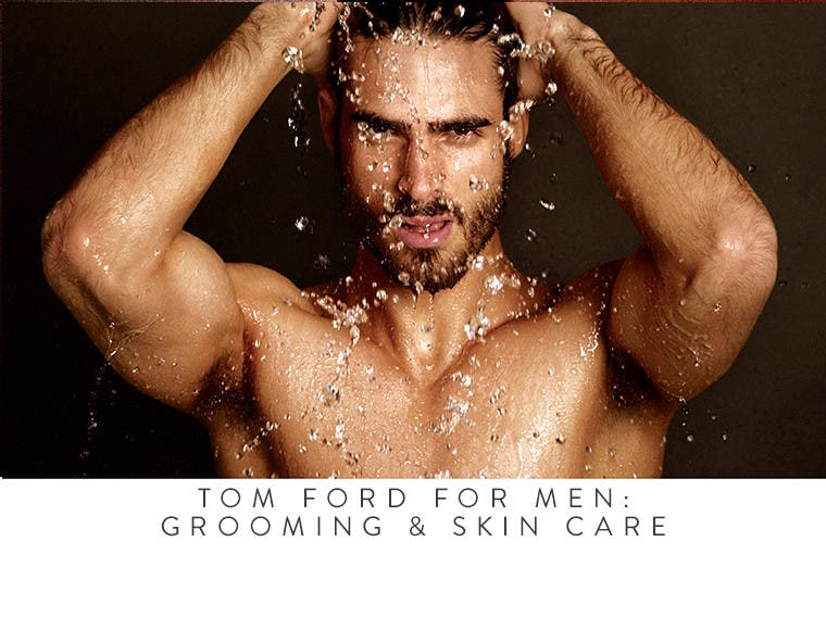 Tom Ford for Men: grooming and skin care.