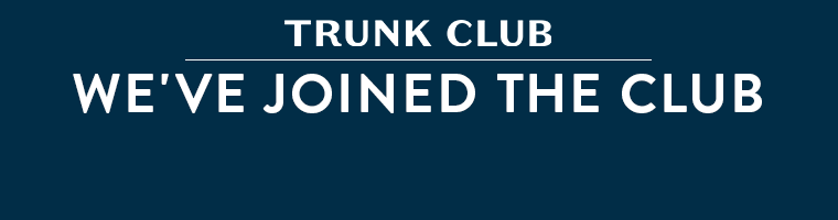 Trunk Club. We've joined the club.