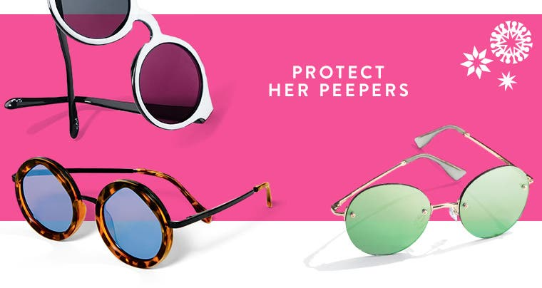 Protect her peepers: women's sunglasses.