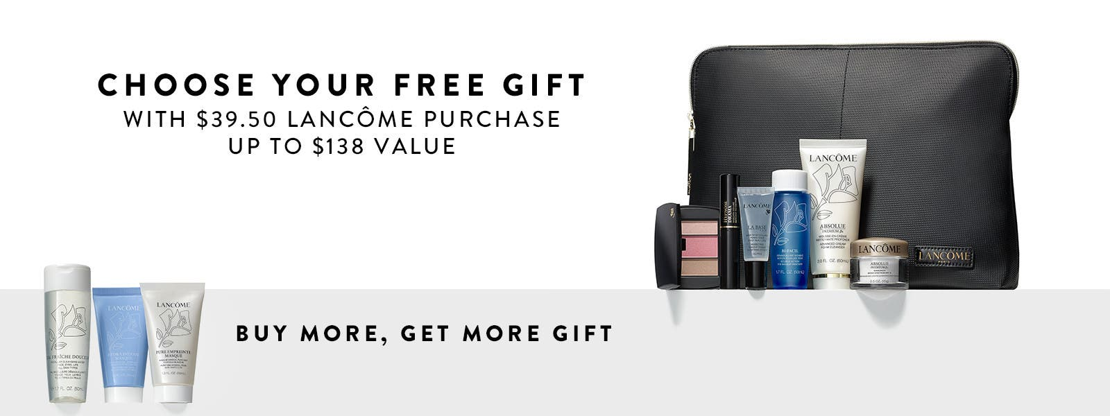Choose your free gift with $39.50 Lancôme purchase. Plus, spend $35.50 more and get a bonus gift. A combined value up to $168.