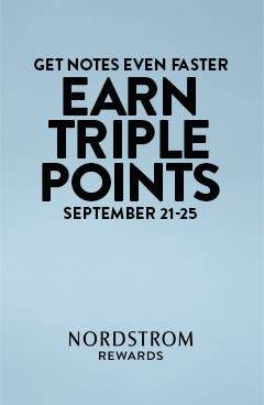 Nordstrom Rewards. Get Notes even faster: earn triple points September 21-25.