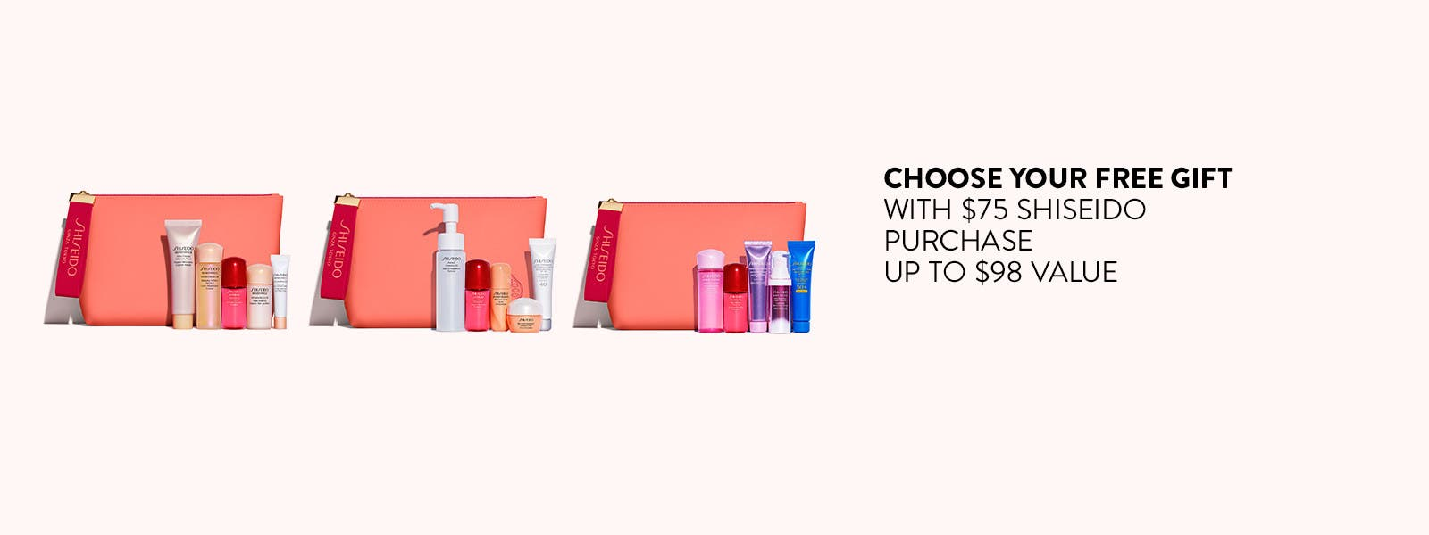 Choose your free gift with $75 Shiseido purchase. Up to $98 value.