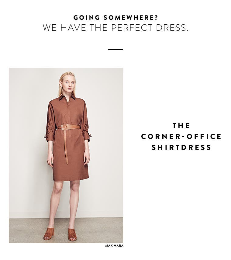 Going somewhere? We have the perfect designer dress. The corner-office shirtdress.