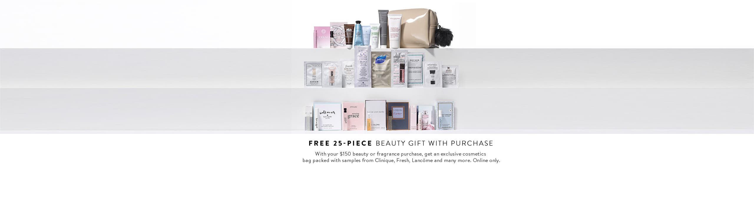 Receive a free 25-piece bonus gift with your $150 Beauty or Fragrance purchase