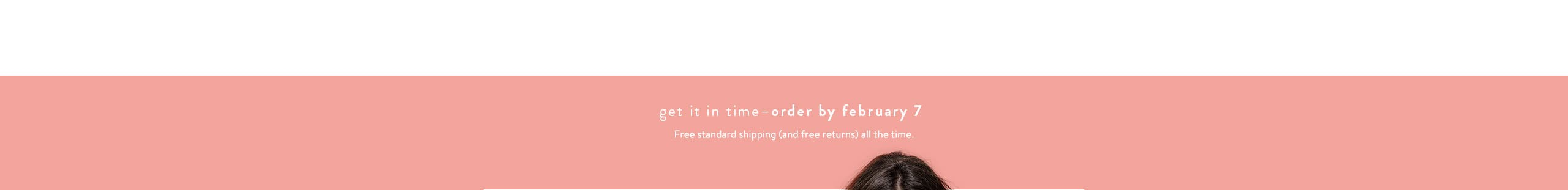 Get it in time. Order by February 7.