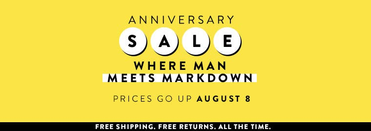 Anniversary Sale: where man meets markdown. Prices go up August 8.
