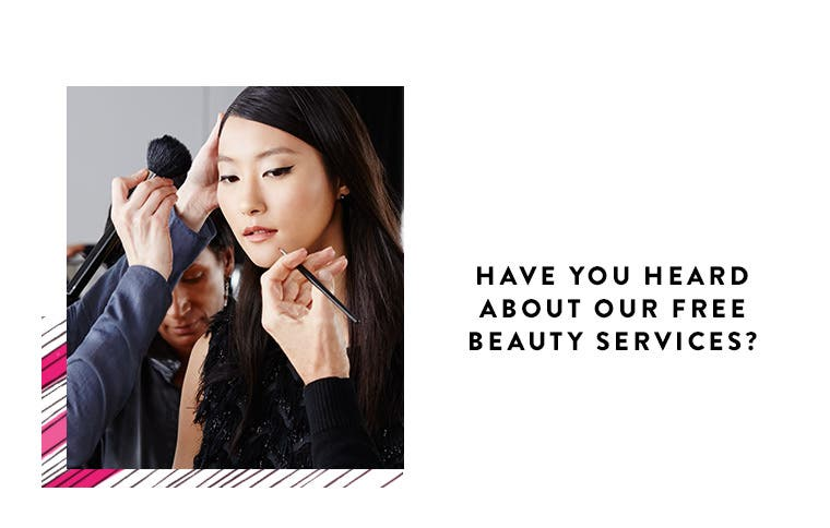 Have you heard about our free beauty services?