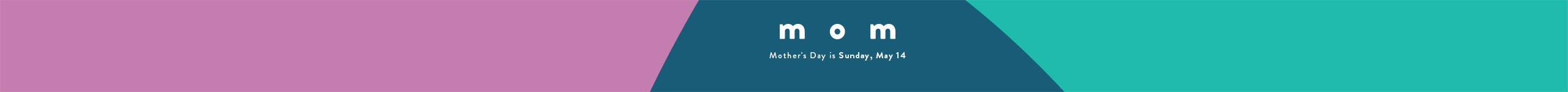 Mother's Day is Sunday, May 14.