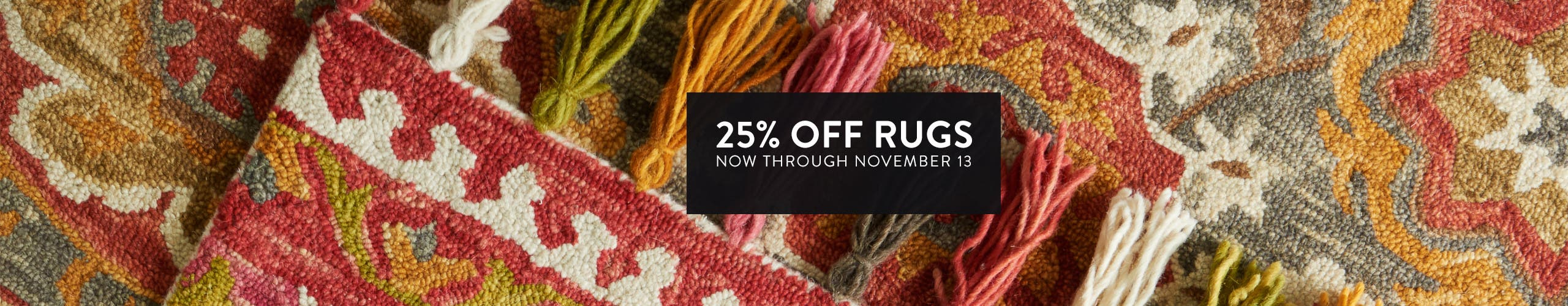 25% off rugs now through November 13.