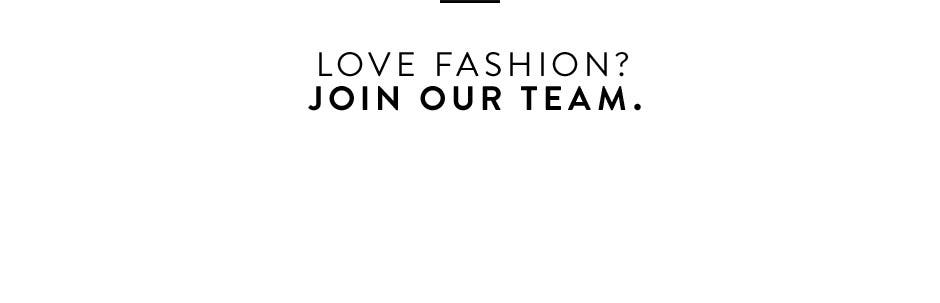 Love fashion? Join our team.