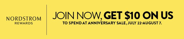 Join now, get $10 on us to spend at Anniversary Sale, July 22 - August 7.