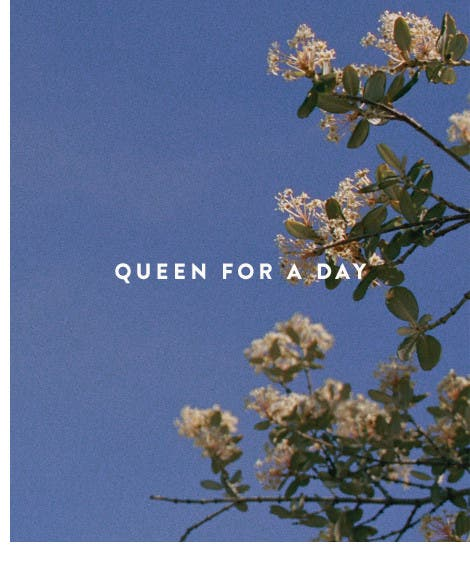 Queen for a day.