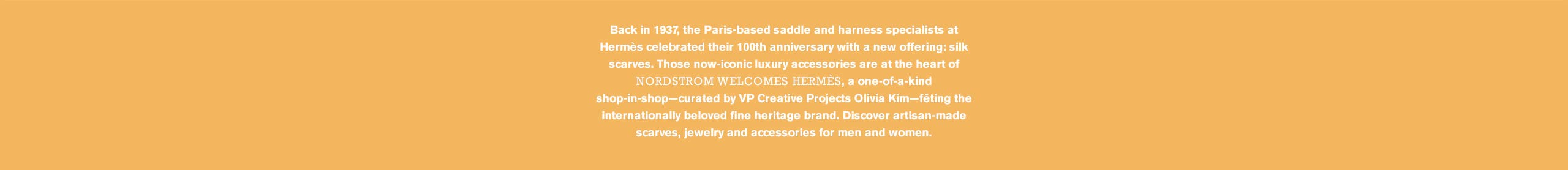Discover Nordstrom Welcomes Hermès, a one-of-a-kind shop-in-shop fêting the brand's artisan-made scarves, jewelry and accessories for men and women.