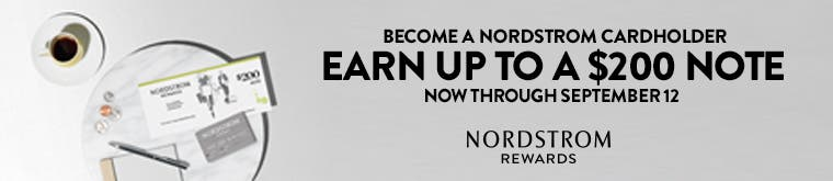 Become a Nordstrom cardholder - earn up to a $200 note now through September 12th.