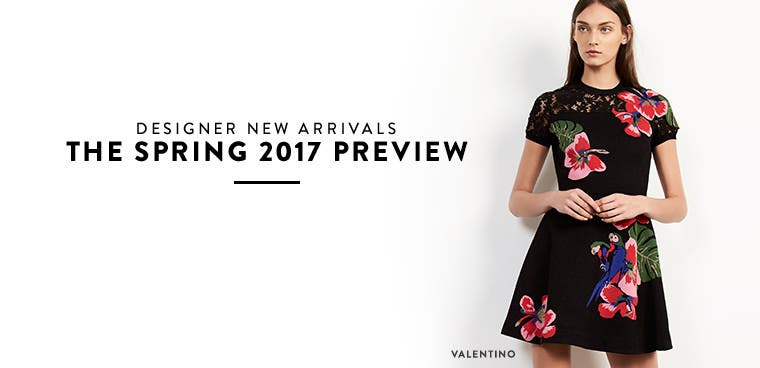Designer new arrivals: the spring 2017 preview.
