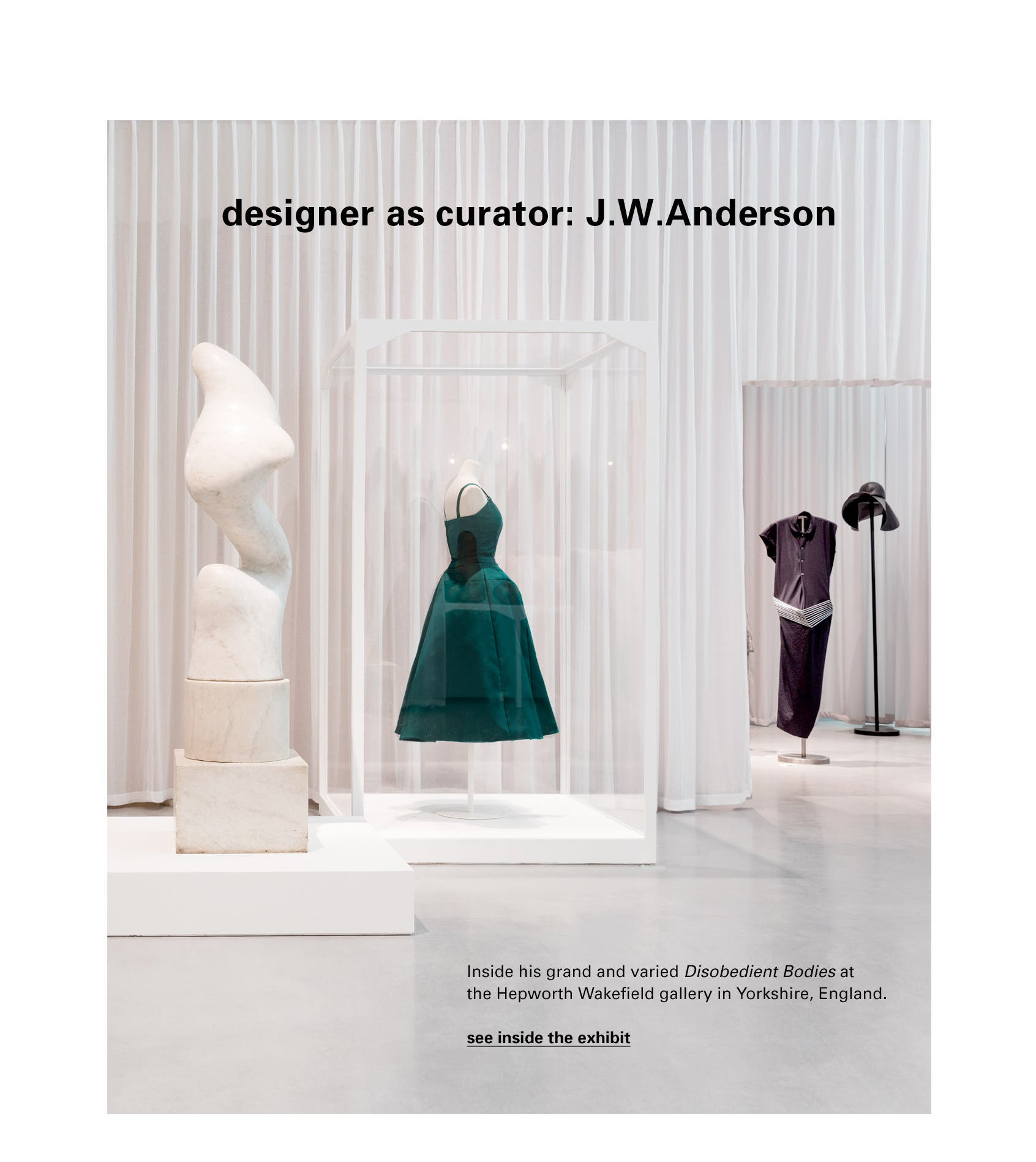 Designer as curator: J.W. Anderson. Inside his grand and varied Disobedient Bodies at the Hepworth Wakefield gallery in Yorkshire, England.