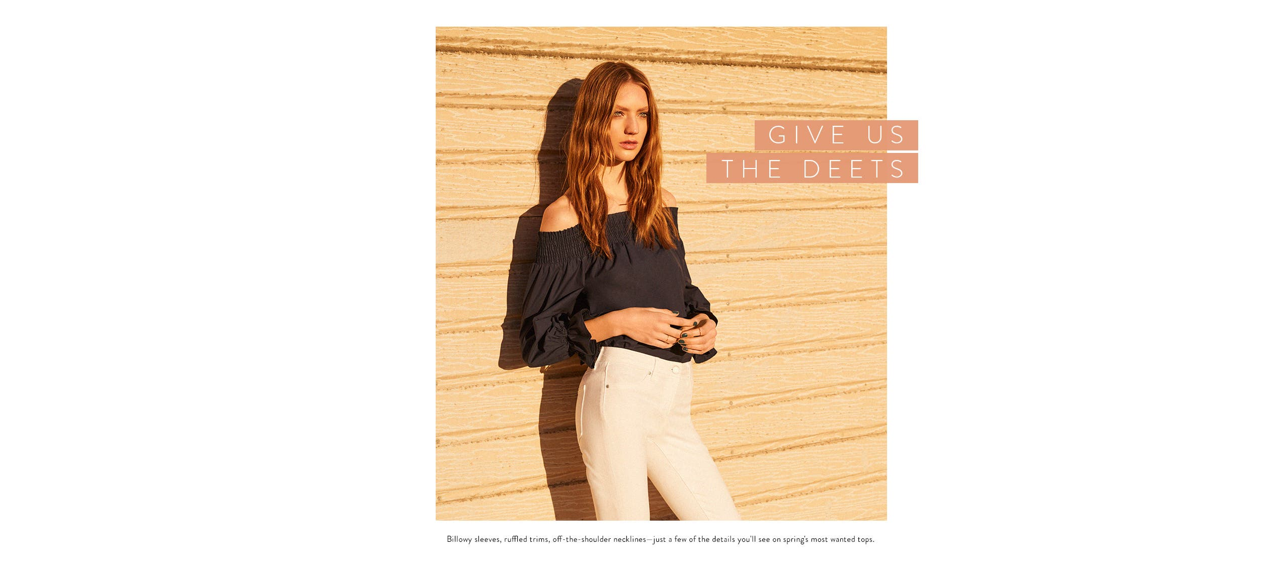 Give us the deets: spring tops with details like billowy sleeves, ruffled trims and off-the-shoulder necklines.