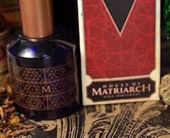 House of Matriarch: Forbidden fragrance.