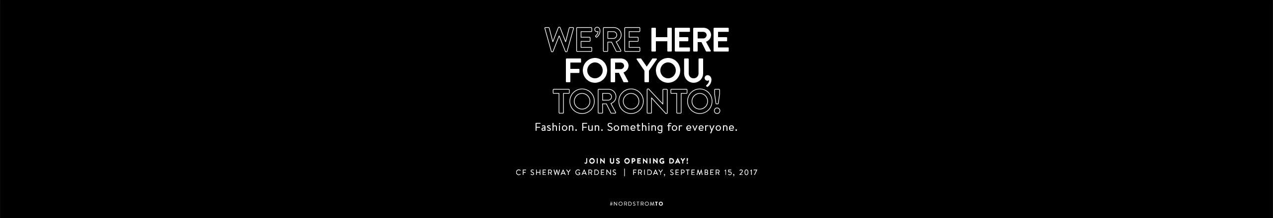 We're here for you, Toronto! Join us opening day at CF Sherway Gardens, Friday, September 15, 2017.