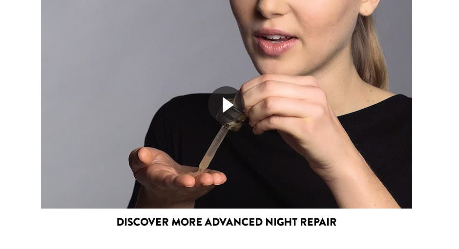 Discover more Advanced Night Repair.