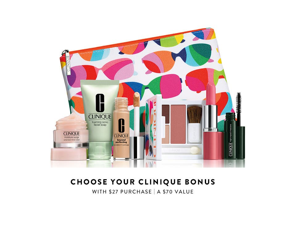 Choose your Clinique bonus with $27 Clinique purchase. A $70 value.