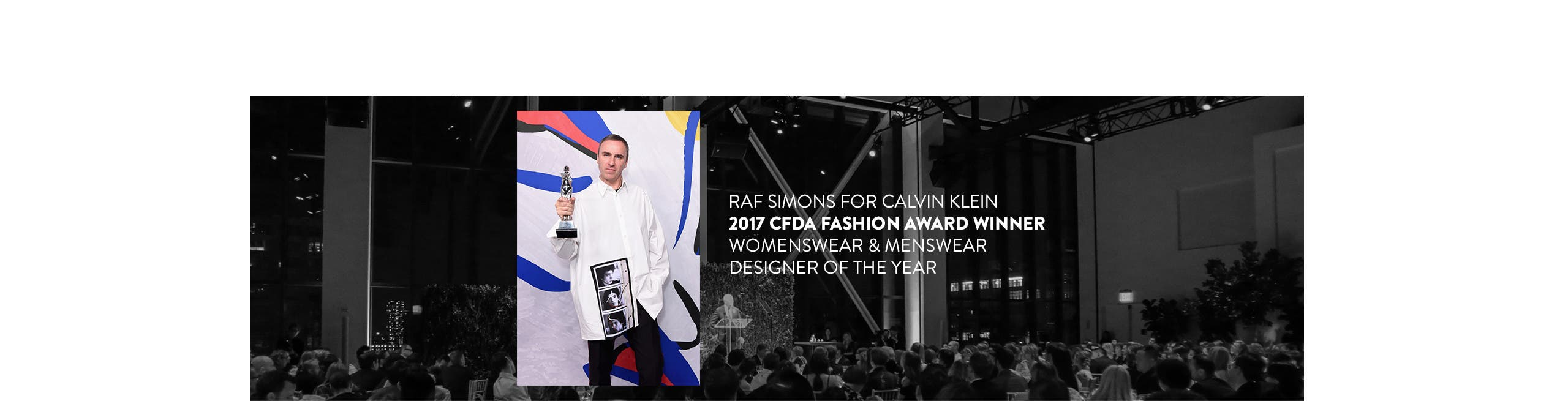 2017 CFDA Fashion Award Winner: Raf Simons for Calvin Klein wins Womenswear and Menswear Designer of the Year.