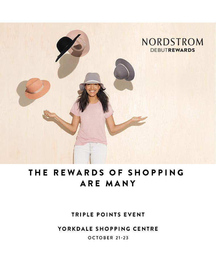 Nordstrom Debut Rewards: the rewards of shopping are many. Earn triple points at Yorkdale Shopping Centre, October 21-23.
