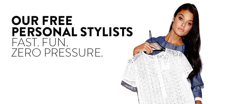 Our free personal stylists. Fast. Fun. Zero pressure.