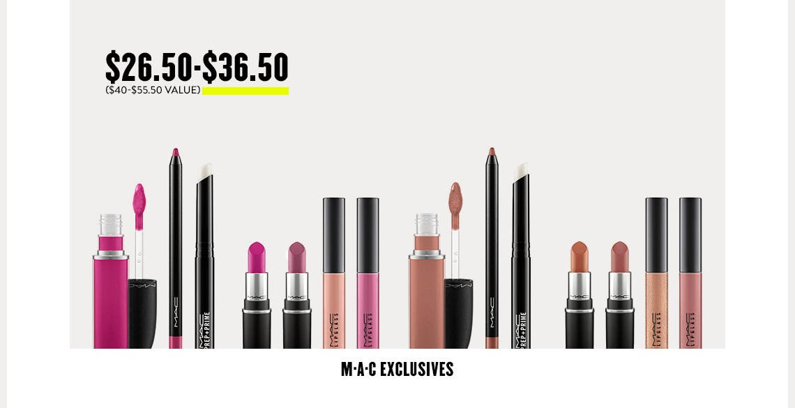 MAC exclusives.