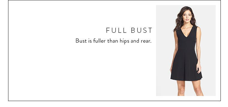 Body type: full bust. Bust is fuller than hips and rear.