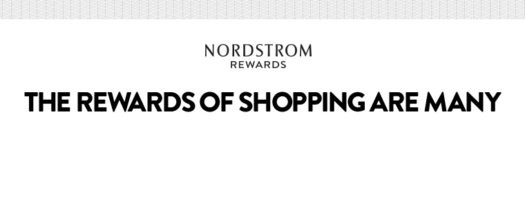 Nordstrom Rewards: the rewards of shopping are many.