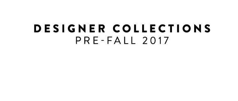 Pre-fall 2017 designer collections.