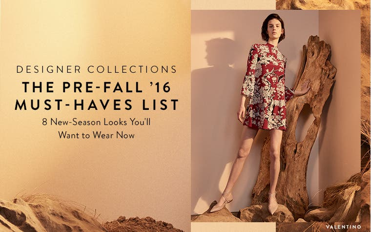 Designer pre-fall '16 must-haves list: 8 new-season looks you'll want to wear now. From Jimmy Choo and more.