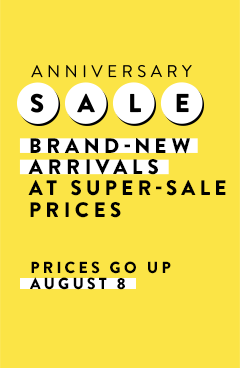 Anniversary Sale: Brand-new arrivals at super-sale prices. Prices go up August 8.