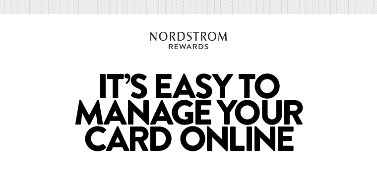 Nordstrom Rewards: It's easy to manage your card online.