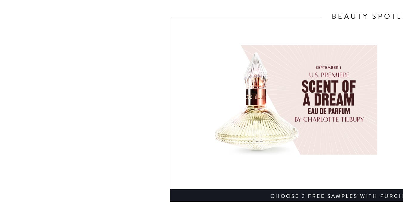 U.S. premiere September 1: Scent of a Dream eau de parfum by Charlotte Tilbury. Choose 3 free beauty samples with purchase. Find out more.