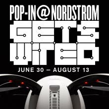 Pop-In@Nordstrom Gets Wired. June 30-August 13.
