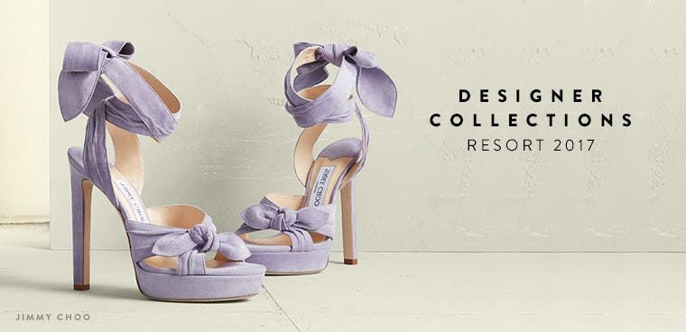 Resort 2017 designer collections. Jimmy Choo and more.