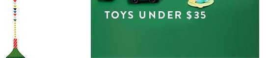 Toys under $35.
